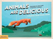 *Animals Are Delicious* by Sarah Hutt, illustrated by Dave Ladd and Stephanie Anderson
