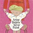 *Artsy Babies Wear Paint (An Urban Babies Wear Black Book)* by Michelle Sinclair Colman, illustrated by Nathalie Dion