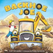 *Backhoe Joe* by Lori Alexander, illustrated by Craig Cameron