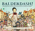 *Balderdash!: John Newbery and the Boisterous Birth of Children's Books* by Michelle Markel, illustrated by Nancy Carpenter