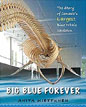 *Big Blue Forever: The Story of Canada's Largest Blue Whale Skeleton* by Anita Miettunen - click here for our middle grades book review