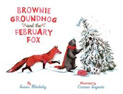 *Brownie Groundhog and the February Fox* by Susan Blackaby, illustrated by Carmen Segovia
