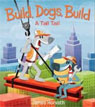 *Build, Dogs, Build: A Tall Tail* by James Horvath