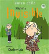 *Slightly Invisible (Charlie and Lola)* by Lauren Child