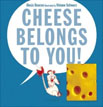 *Cheese Belongs to You!* by Alexis Deacon, illustrated by Viviane Schwarz