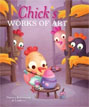 *Chick's Works of Art* by Thierry Robberecht, illustrated by Loufane