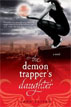 *The Demon Trapper's Daughter (A Demon Trappers Novel)* by Jana Oliver- young adult book review