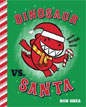 *Dinosaur vs. Santa* by Bob Shea
