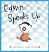 *Edwin Speaks Up* by April Stevens, illustrated by Sophie Blackall