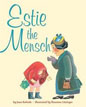 *Estie the Mensch* by Jane Kohuth, illustrated by Rosanne Litzinger