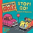 *Everything Goes: Stop! Go! (A Book of Opposites) by Brian Biggs