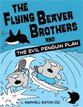 *The Flying Beaver Brothers and the Evil Penguin Plan* by Maxwell Eaton - beginning readers book review