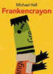 *Frankencrayon* by Michael Hall