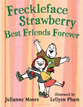 *Freckleface Strawberry: Best Friends Forever* by Julianne Moore, illustrated by LeUyen Pham