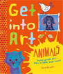 *Get Into Art! Animals: Enjoy Great Art--Then Create Your Own!* by Susie Brooks