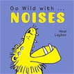 *Go Wild with...Noises* by Neal Layton