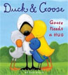 *Duck and Goose: Goose Needs a Hug* by Tad Hills