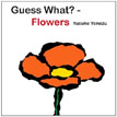 *Guess What?--Flowers (Yonezu, Guess What? Board Books)* by Yusuke Yonezu - click here for our board book review