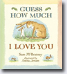 *Guess How Much I Love You* by Sam McBratney, illustrated by Anita Jeram