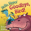 *Hello, Hippo! Goodbye, Bird!* by Kristyn Crow, illustrated by Poly Bernatene