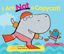 *I Am Not a Copycat!* by Ann Bonwill, illustrated by Simon Rickerty