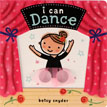 *I Can Dance* by Betsy Snyder - click here for our board book review