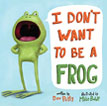 *I Don't Want to Be a Frog* by Dev Petty, illustrated by Mike Boldt