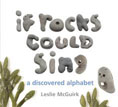 *If Rocks Could Sing: A Discovered Alphabet* by Leslie McGuirk