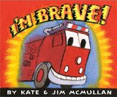 *I'm Brave!* by Kate McMullan, illustrated by Jim McMullan
