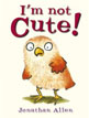 *I'm Not Cute (Baby Owl)* by Jonathan Allen - click here for our picture book review