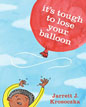 *It's Tough to Lose Your Balloon* by Jarrett J. Krosoczka