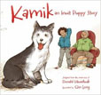 *Kamik: An Inuit Puppy Story* by Donald Uluadluak, illustrated by Qin Leng