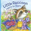 *Little Raccoon Learns to Share (Watch Me Grow)* by Mary Packard, illustrated by Lisa McCue