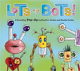 *Lots of Bots!: A Counting Pop-Up Book* by David A. Carter and Noelle Carter