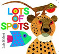 *Lots of Spots (Classic Board Books)* by Lois Ehlert