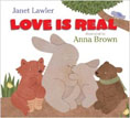 *Love is Real* by Janet Lawler, illustrated by Anna Brown