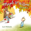 *Maple and Willow Apart* by Lori Nichols
