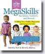 *Megaskills for Babies, Toddlers, and Beyond: Building Your Child's Happiness and Success for Life* by Dorothy Rich and Beverley Mattox