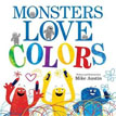 *Monsters Love Colors* by Mike Austin