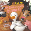 *Mr. Duck Means Business* by Tammi Sauer, illustrated by Jeff Mack