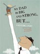 *My Dad is Big and Strong, But...: A Bedtime Story* by Coralie Saudo, illustrated by Kris Di Giacomo
