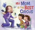 *My Mom is the Best Circus* by Luciana Navarro Powell