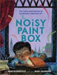 *The Noisy Paint Box: The Colors and Sounds of Kandinsky's Abstract Art* by Barb Rosenstock, illustrated by Mary GrandPre