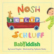*Nosh, Schlep, Schluff: Babyiddish* by Laurel Snyder, illustrated by Tiphanie Beeke