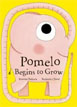 *Pomelo Begins to Grow* by Ramona Badescu, illustrated by Benjamin Chaud