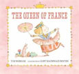 *The Queen of France (Junior Library Guild Selection)* by Tim Wadham, illustrated by Kady MacDonald Denton