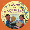 *Round is a Tortilla: A Book of Shapes* by Roseanne Greenfield Thong, illustrated by John Parra