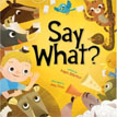 *Say What?* by Angela DiTerlizzi, illustrated by Joey Chou