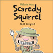 *Scaredy Squirrel Goes Camping* by Melanie Watt