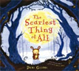 *The Scariest Thing of All* by Debi Gliori, illustrated by Clive Bloom